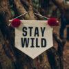 STAY WILD cotton banner